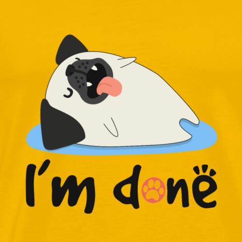 I'm Done Nope Not Today Pug Funny Animal Shirt - Men's Premium T-Shirt