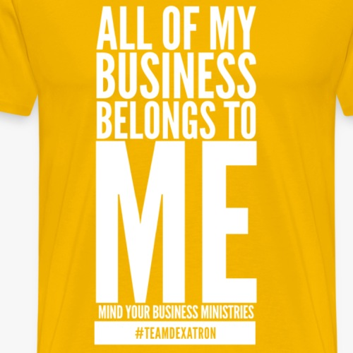 "ALL of MY BUSINESS ""WHITE"" - Men's Premium T-Shirt"