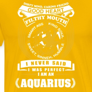 I never said I was perfect I am a aquarius - Men's Premium T-Shirt