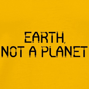 Earth, Not A Planet - Men's Premium T-Shirt