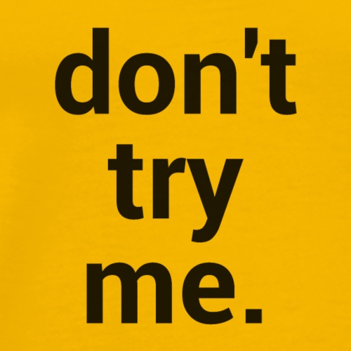 Don't Try Me. - Men's Premium T-Shirt