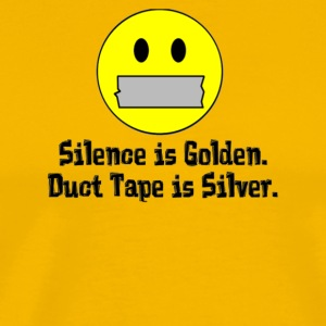 Silence Is Golden Duct Tape Is Silver - Men's Premium T-Shirt