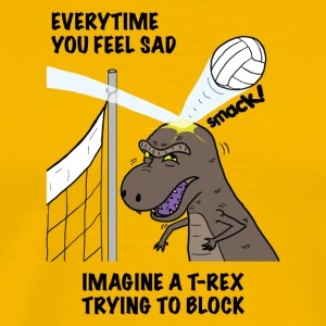 VOLLEYBALL T-REX Everytime you feel sad tshirt - Men's Premium T-Shirt