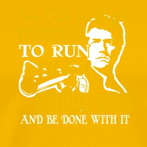 I'll Just Shoot You And Be Done With It Tee Shirt - Men's Premium T-Shirt