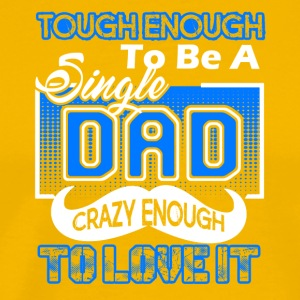 Tough Enough To Be A Single Dad Tee Shirt - Men's Premium T-Shirt