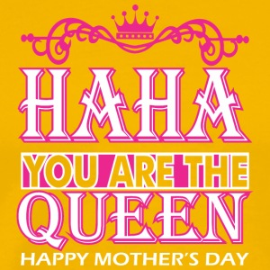 Haha You Are The Queen Happy Mothers Day - Men's Premium T-Shirt