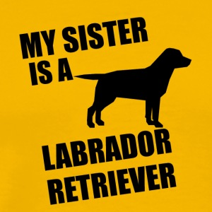 My Sister Is A Labrador Retriever - Men's Premium T-Shirt