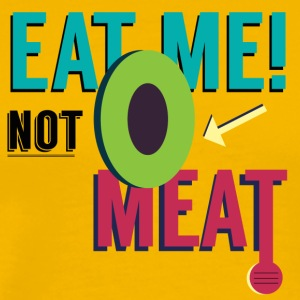 Eat Me, Not Meat! - Men's Premium T-Shirt
