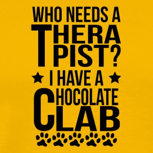 Who Needs A Therapist I Have A Chocolate Lab - Men's Premium T-Shirt