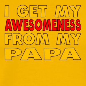 I Get My Awesomeness From My Papa - Men's Premium T-Shirt