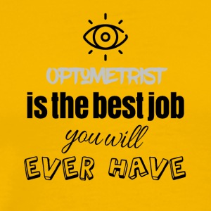 Optometrist is the best job you will ever have - Men's Premium T-Shirt