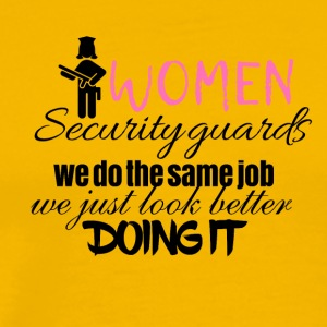 Women security guards look better doing it - Men's Premium T-Shirt
