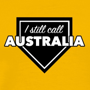 Still Call Australia.. Home - Men's Premium T-Shirt