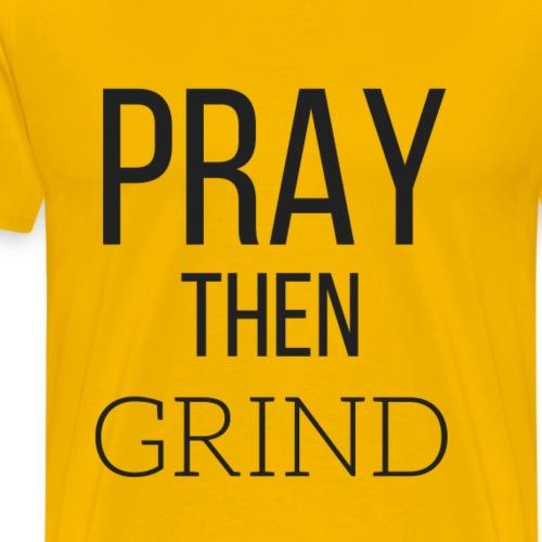 Pray then Grind - Men's Premium T-Shirt