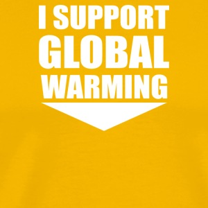 I support global warming - Men's Premium T-Shirt