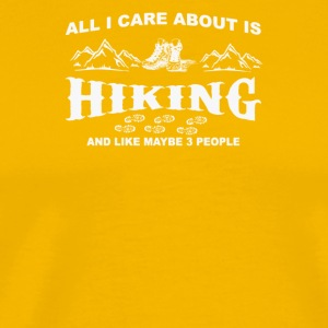 All I Care About Is Hiking And Like Maybe 3 People - Men's Premium T-Shirt