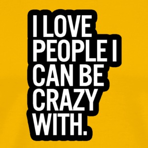 Ahhhhhh, crazy people ❤❤ - Men's Premium T-Shirt