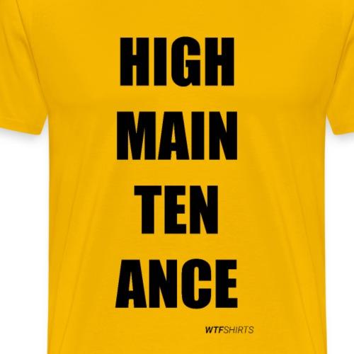 High Maintenance girlfriend boyfriend funny gift - Men's Premium T-Shirt