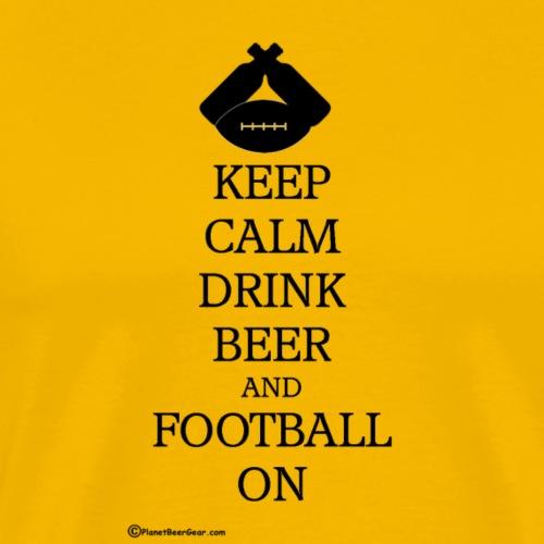 Keep Calm Drink Beer & Football On - Men's Premium T-Shirt