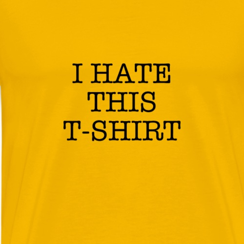 I Hate This T-Shirt