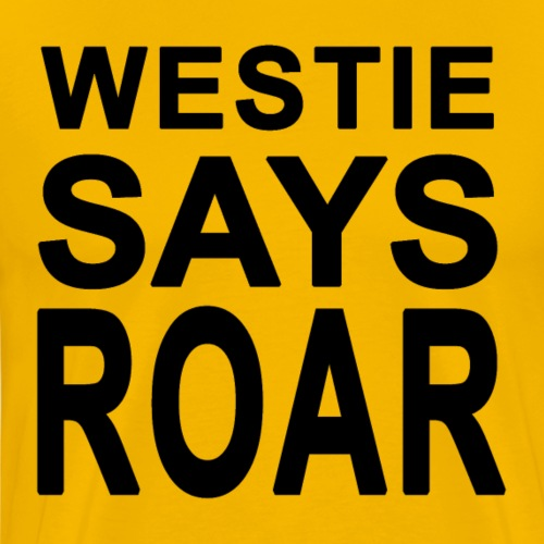 Westie Says ROAR - Men's Premium T-Shirt