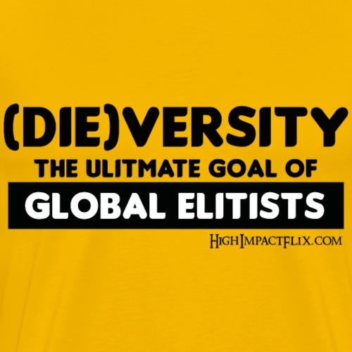 DIEVERSITY The Ultimate Goal of Global Elitists - Men's Premium T-Shirt