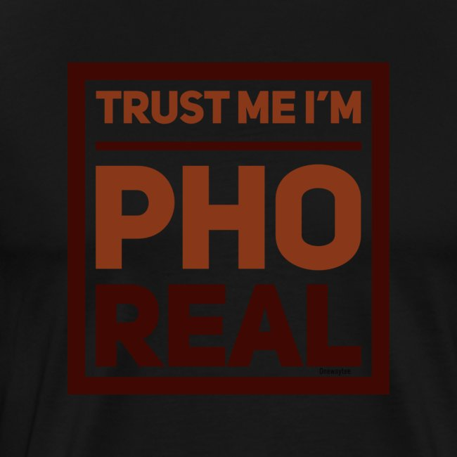 trust me i'm Pho Real