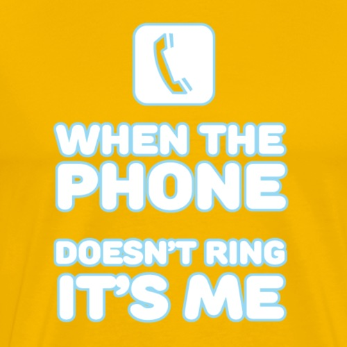 When the phone doesn't ring it's me - Men's Premium T-Shirt