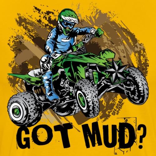 Quad Got Mud - Men's Premium T-Shirt