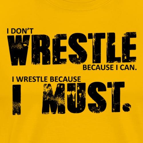 WRESTLE I MUST - Men's Premium T-Shirt