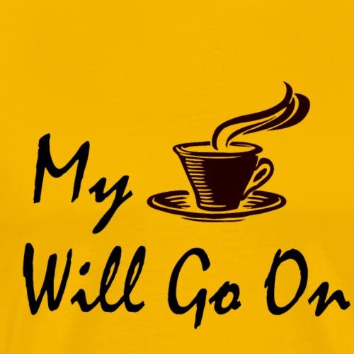 My coffee will go on - Men's Premium T-Shirt