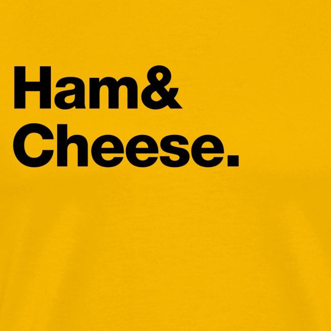 Ham & Cheese.