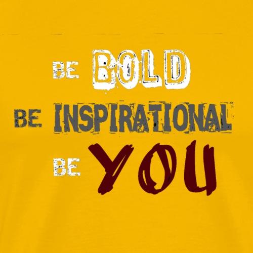 Be BOLD Be INSPIRATIONAL Be YOU - Men's Premium T-Shirt
