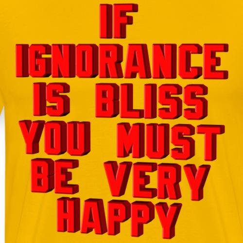 Ignorance is Bliss - Men's Premium T-Shirt