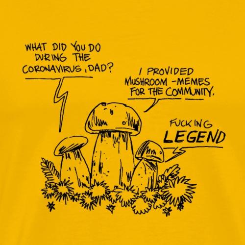 What did you do during coronavirus? / mushrooms - Men's Premium T-Shirt