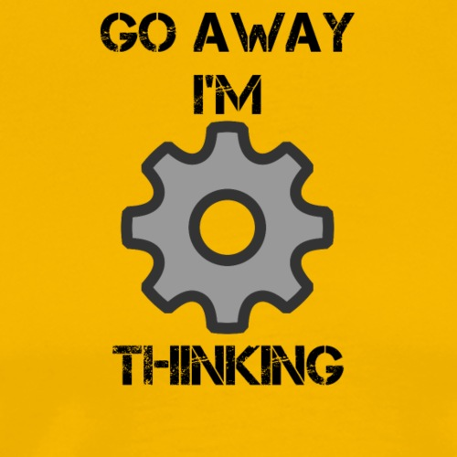 GO AWAY I'M THINKING - Men's Premium T-Shirt