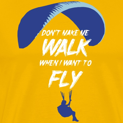 Paraglider — Don't make me walk when i want to fly - Men's Premium T-Shirt