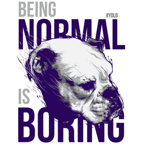 Being normal is boring - Bull Dog - Men's Premium T-Shirt