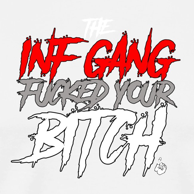 """Inf Gang Fucked Your Bitch"""