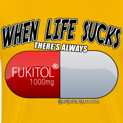 When Life Really Really sucks - FUKITOL1000mg - Men's Premium T-Shirt