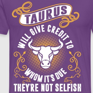 Taurus Will Give Credit To Whom Its Due Theyre Not - Men's Premium T-Shirt