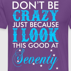 Dont Be Crazy Just Because I Look This Good At Sev - Men's Premium T-Shirt