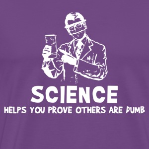 Sscience Helps You Prove Others Are Dumb - Men's Premium T-Shirt