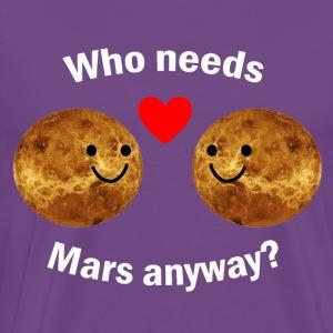 who needs mars anyway - Men's Premium T-Shirt