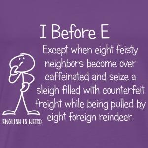 I Before E...English is Weird - Men's Premium T-Shirt