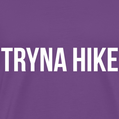 Tryna Hike - Men's Premium T-Shirt