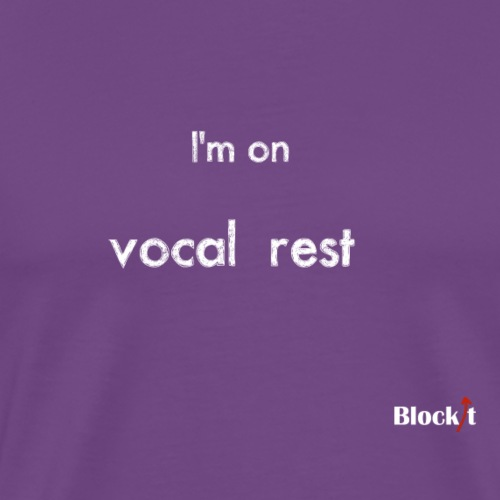 I'm On Vocal Rest - Men's Premium T-Shirt