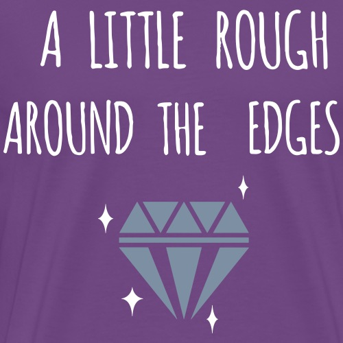 Rough Around the Edges - Men's Premium T-Shirt