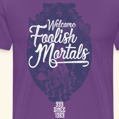 Foolish Mortals - Men's Premium T-Shirt
