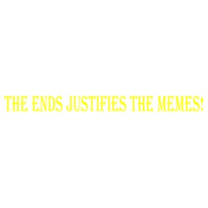 The Ends Justify the Memes! (Yellow Text 1) - Men's Premium T-Shirt